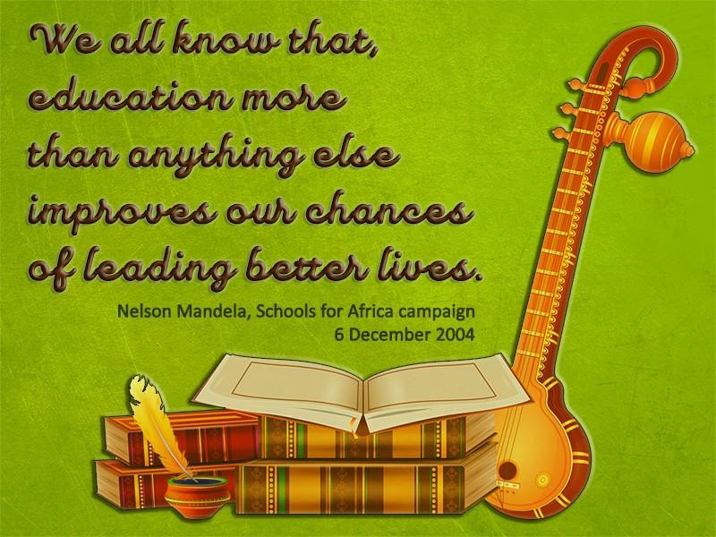 Nous savons tous que l'éducation, plus que toute autre chose, améliore nos chances de mener une vie meilleure. - Nelson Mandela